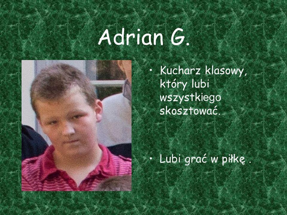 Adrian G. Kucharz klasowy, który lubi wszystkiego skosztować.