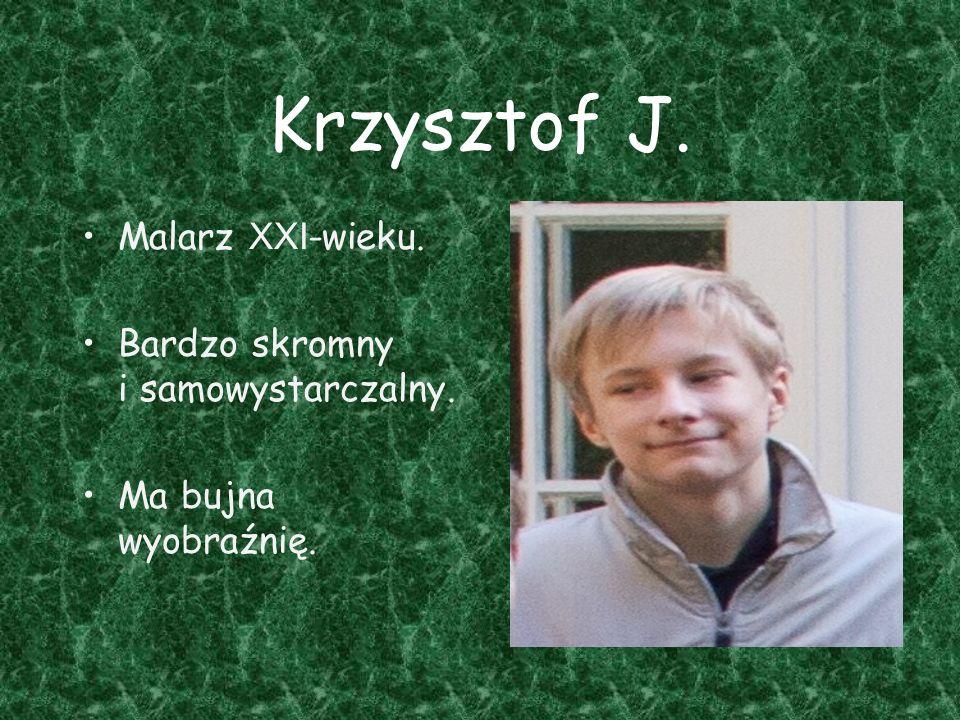 Krzysztof J. Malarz XXI-wieku. Bardzo skromny i samowystarczalny.