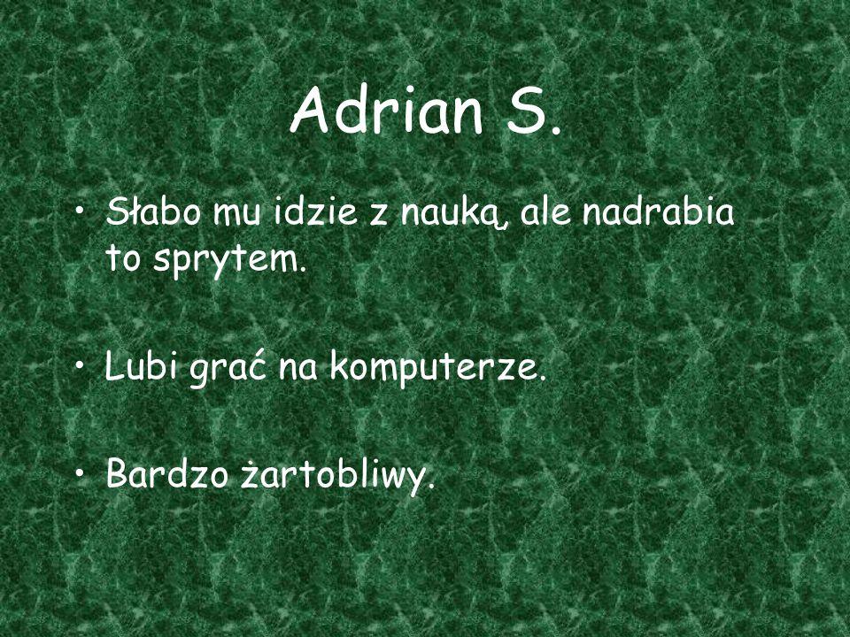 Adrian S. Słabo mu idzie z nauką, ale nadrabia to sprytem.