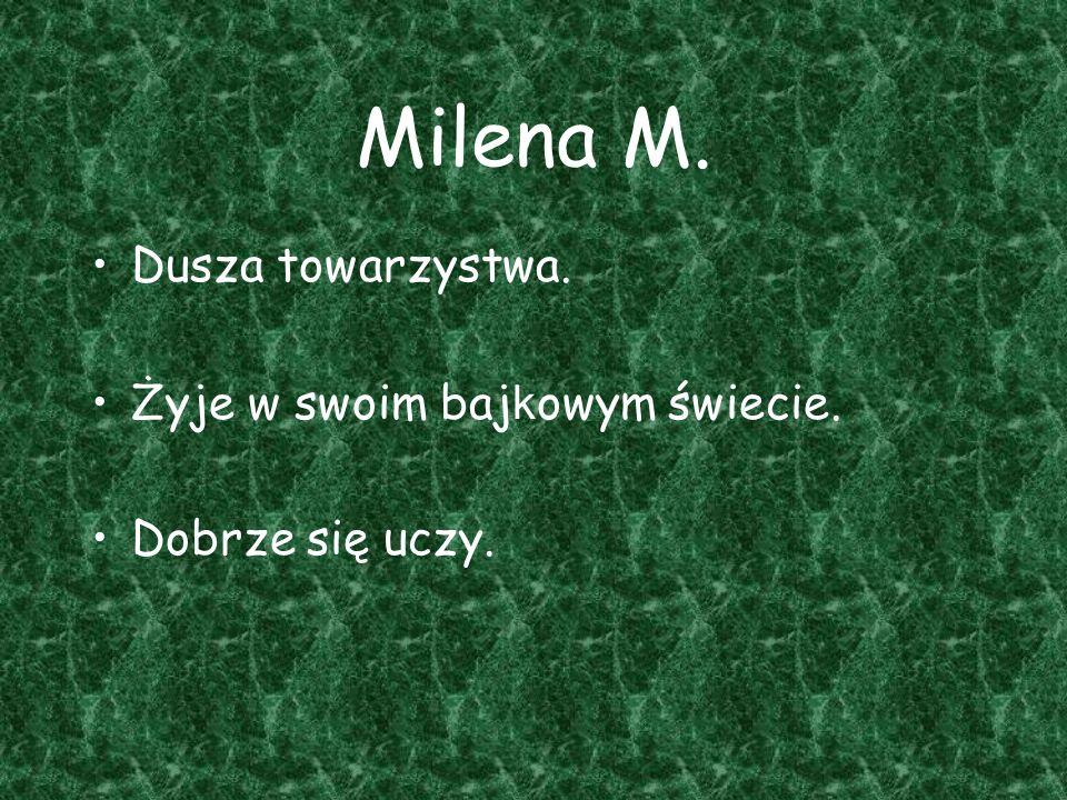 Milena M. Dusza towarzystwa. Żyje w swoim bajkowym świecie.