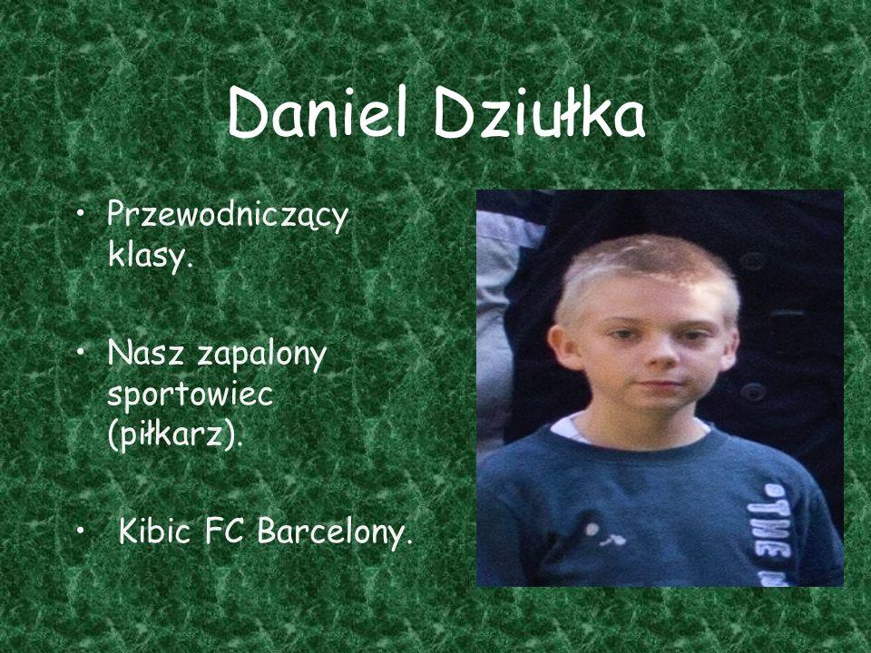 Daniel Dziułka Przewodniczący klasy.