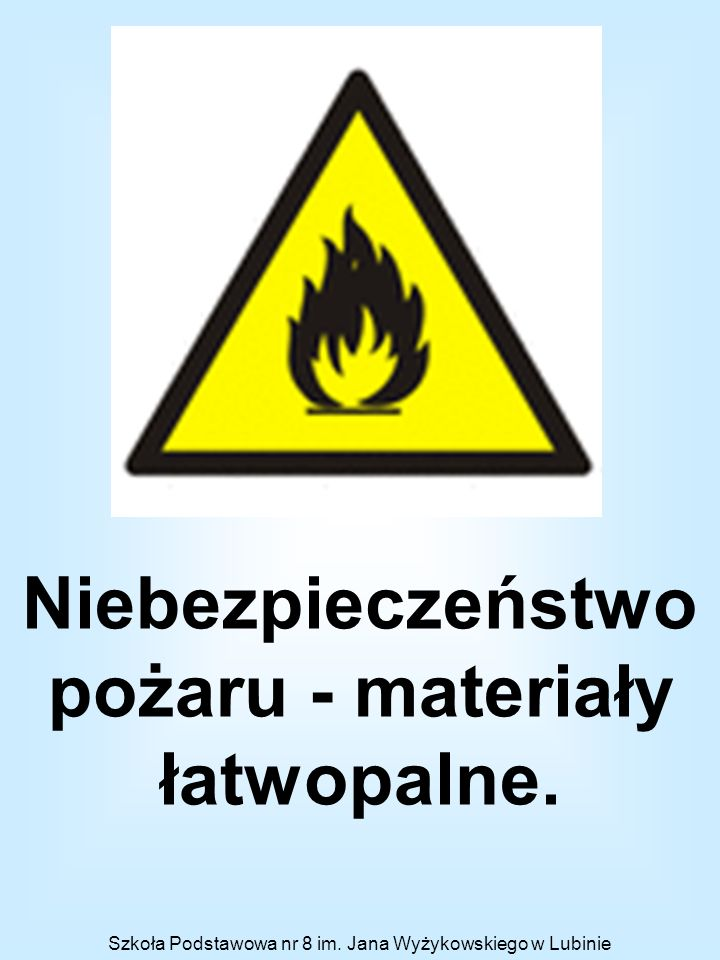 Niebezpieczeństwo pożaru - materiały łatwopalne.