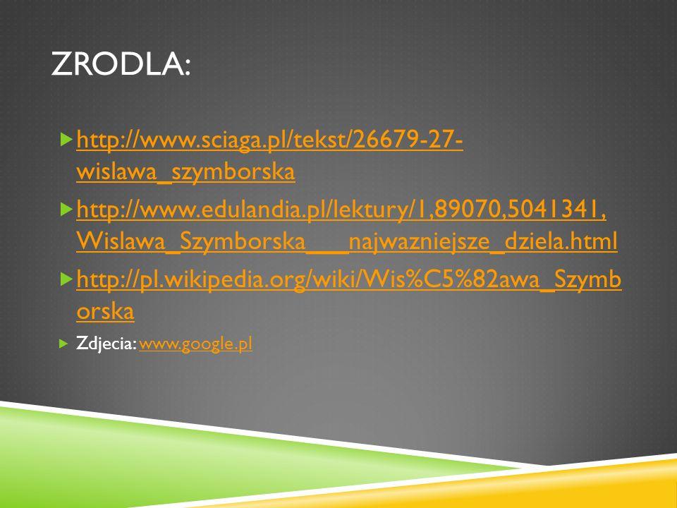 Zrodla: http://www.sciaga.pl/tekst/26679-27- wislawa_szymborska
