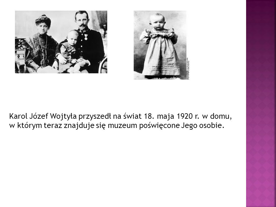 Karol Józef Wojtyła przyszedł na świat 18. maja 1920 r. w domu,
