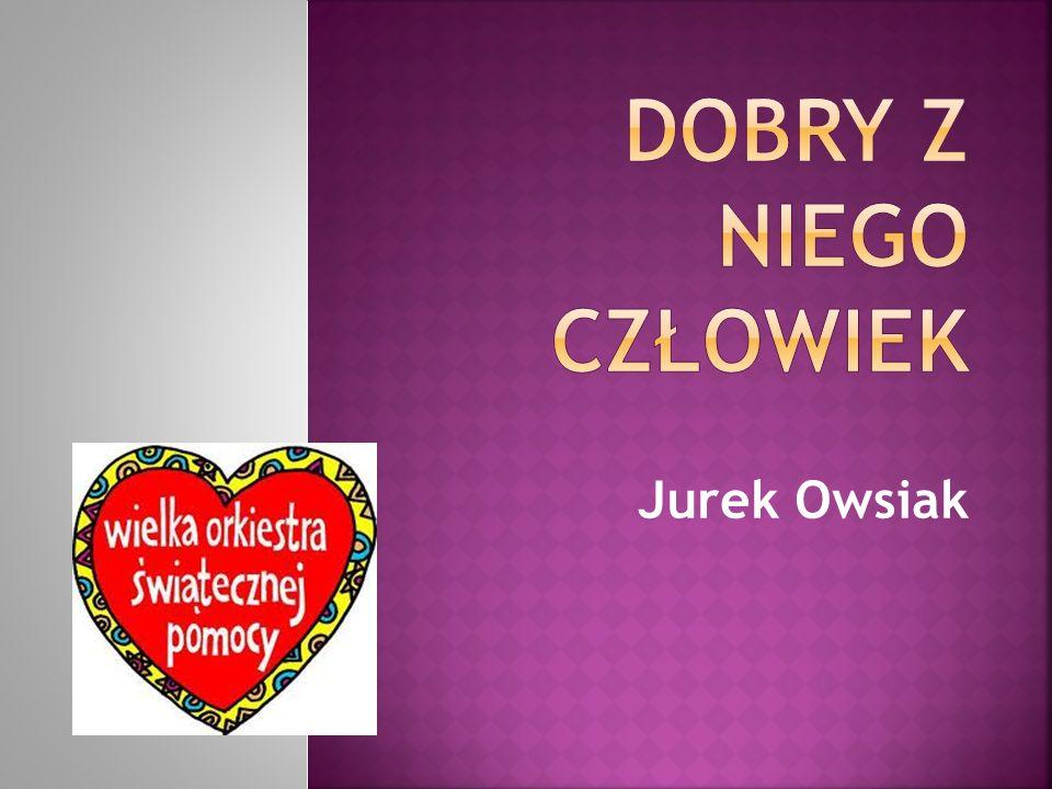 DOBRY Z NIEGO CZŁOWIEK Jurek Owsiak