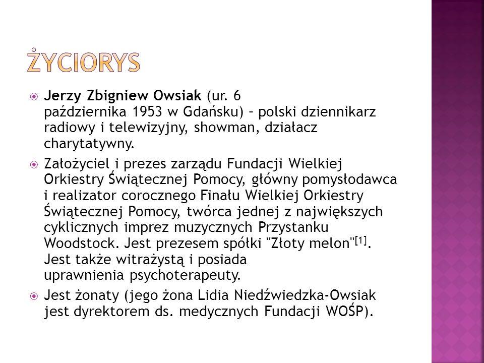 ŻYCIORYS Jerzy Zbigniew Owsiak (ur. 6 października 1953 w Gdańsku) – polski dziennikarz radiowy i telewizyjny, showman, działacz charytatywny.