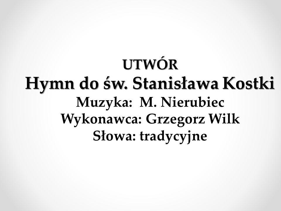 Hymn do św. Stanisława Kostki Wykonawca: Grzegorz Wilk