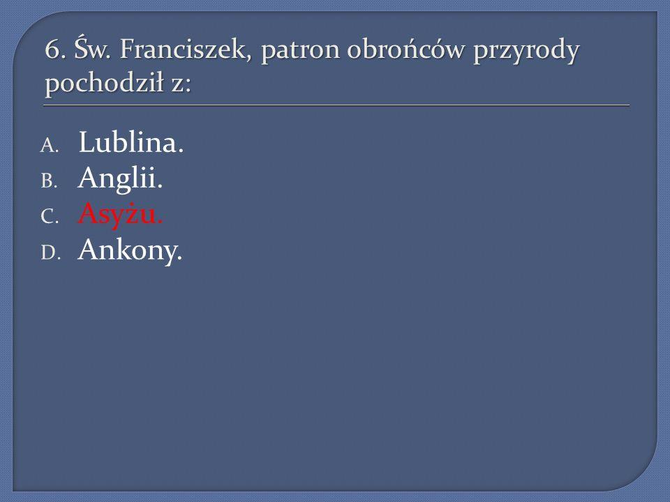 6. Św. Franciszek, patron obrońców przyrody pochodził z:
