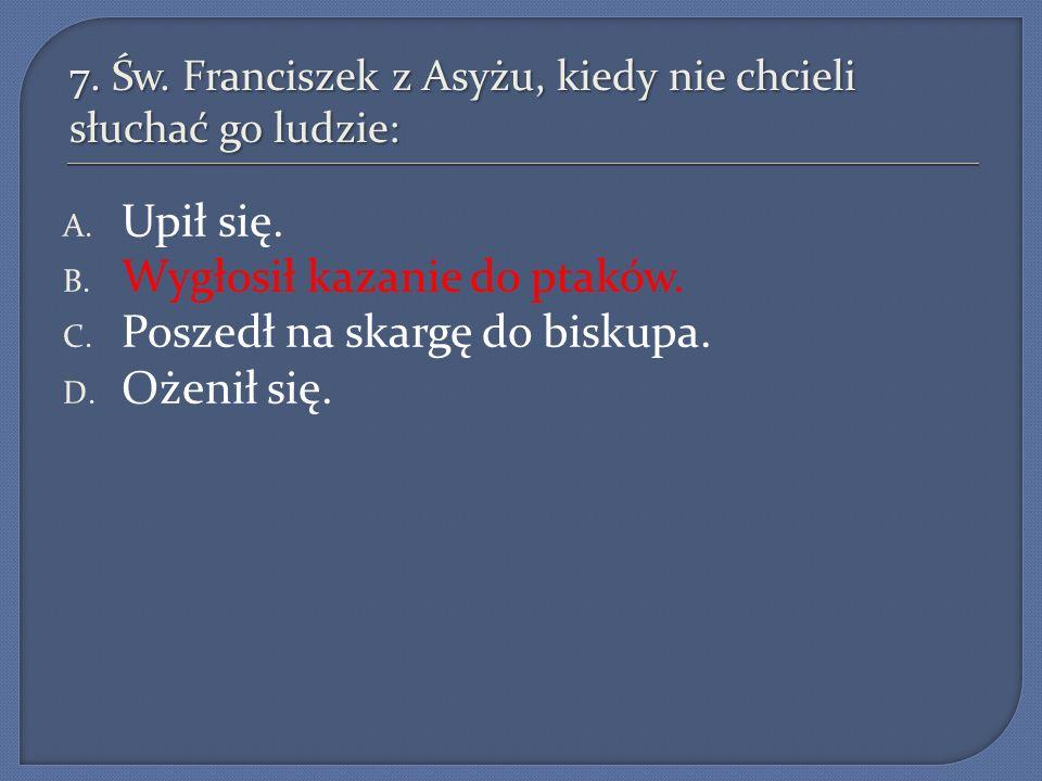 7. Św. Franciszek z Asyżu, kiedy nie chcieli słuchać go ludzie: