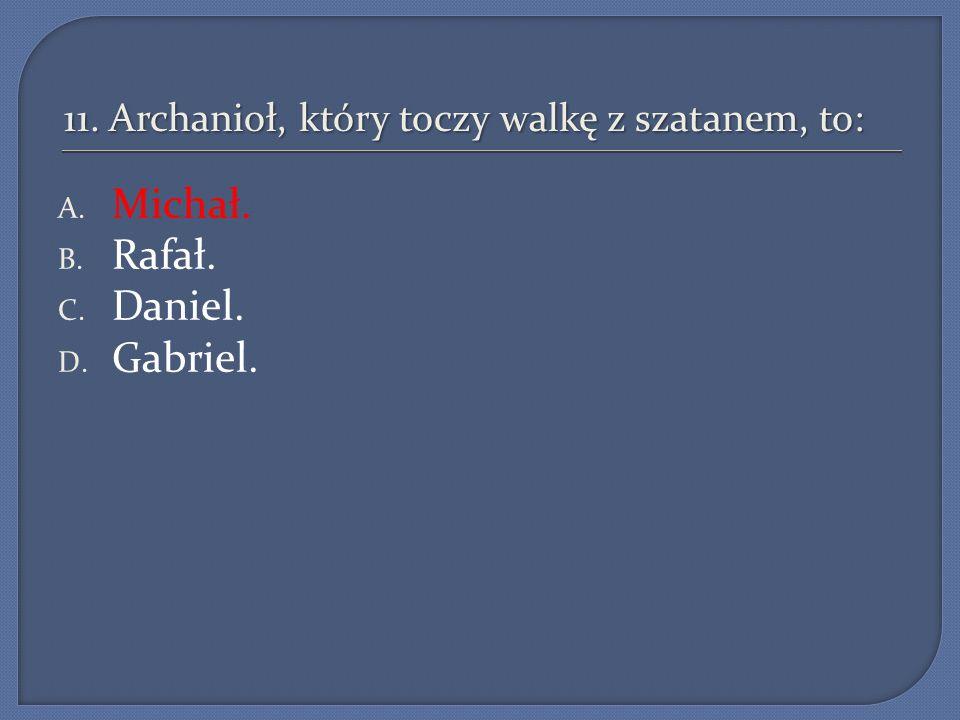 11. Archanioł, który toczy walkę z szatanem, to: