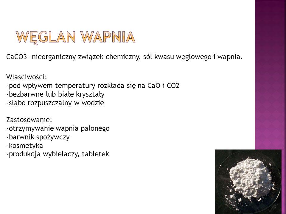 Węglan Wapnia CaCO3- nieorganiczny związek chemiczny, sól kwasu węglowego i wapnia. Właściwości: -pod wpływem temperatury rozkłada się na CaO i CO2.