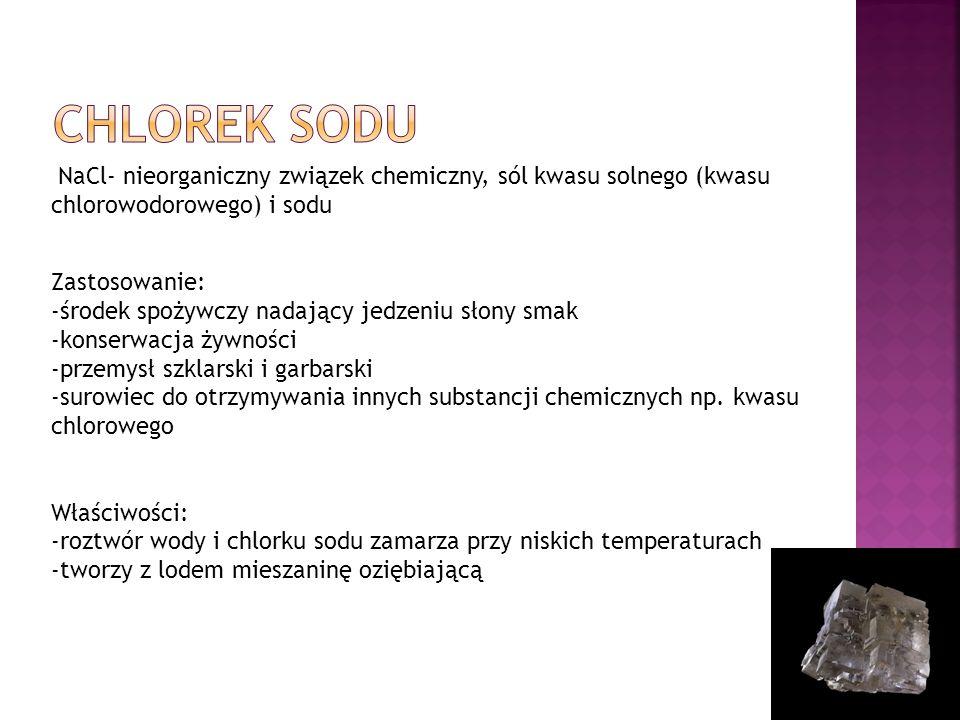 CHLOREK SODU NaCl- nieorganiczny związek chemiczny, sól kwasu solnego (kwasu chlorowodorowego) i sodu.