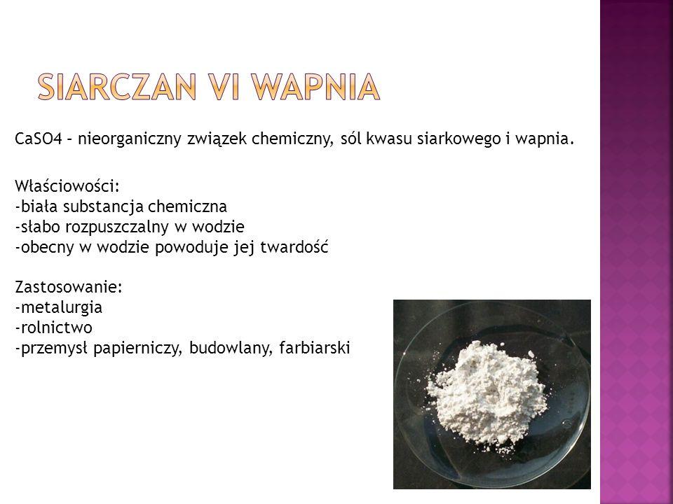 Siarczan Vi wapnia CaSO4 – nieorganiczny związek chemiczny, sól kwasu siarkowego i wapnia. Właściowości:
