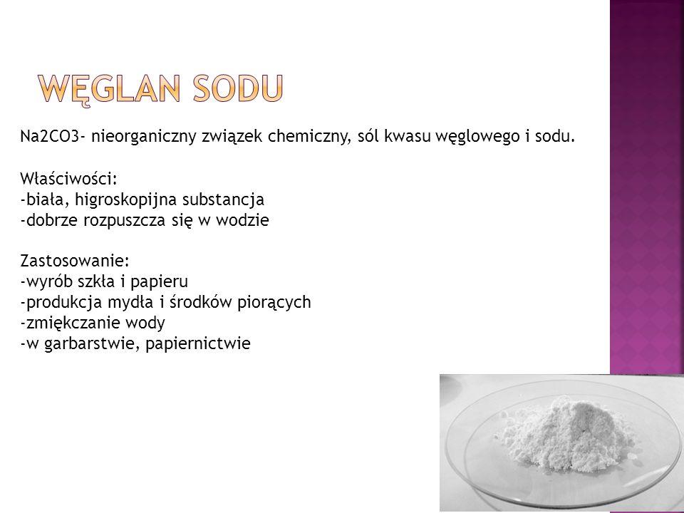 Węglan sodu Na2CO3- nieorganiczny związek chemiczny, sól kwasu węglowego i sodu. Właściwości: -biała, higroskopijna substancja.