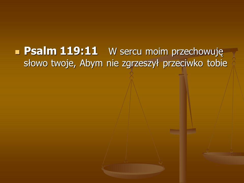 Psalm 119:11 W sercu moim przechowuję słowo twoje, Abym nie zgrzeszył przeciwko tobie