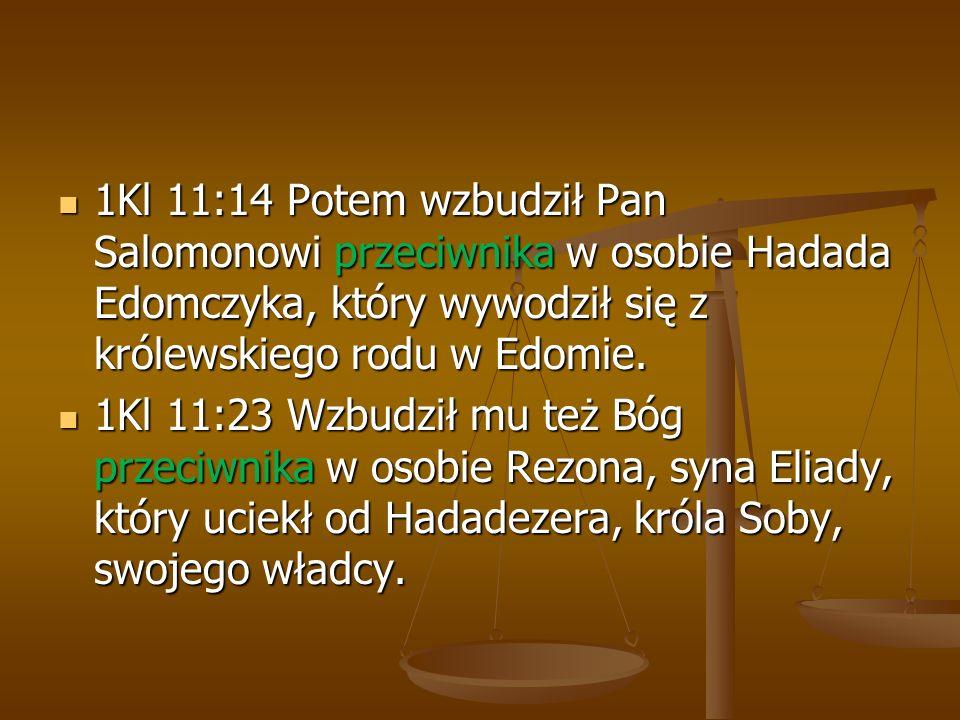 1Kl 11:14 Potem wzbudził Pan Salomonowi przeciwnika w osobie Hadada Edomczyka, który wywodził się z królewskiego rodu w Edomie.