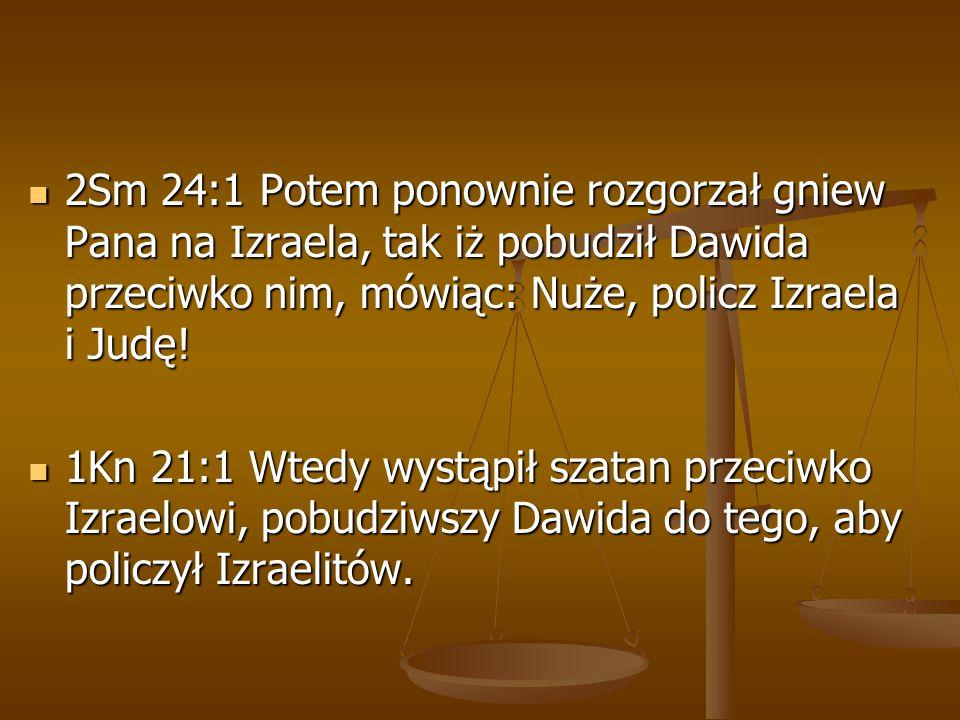 2Sm 24:1 Potem ponownie rozgorzał gniew Pana na Izraela, tak iż pobudził Dawida przeciwko nim, mówiąc: Nuże, policz Izraela i Judę!