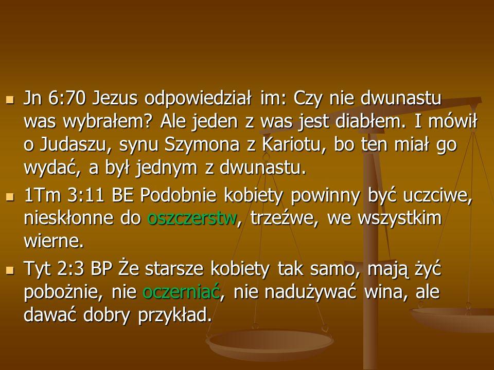 Jn 6:70 Jezus odpowiedział im: Czy nie dwunastu was wybrałem