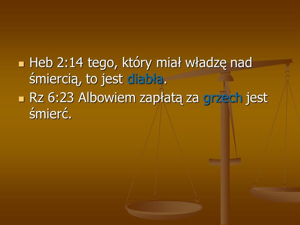 Heb 2:14 tego, który miał władzę nad śmiercią, to jest diabła.