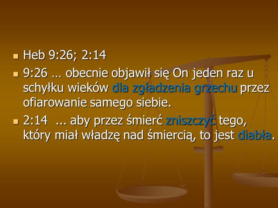 Heb 9:26; 2:14 9:26 … obecnie objawił się On jeden raz u schyłku wieków dla zgładzenia grzechu przez ofiarowanie samego siebie.