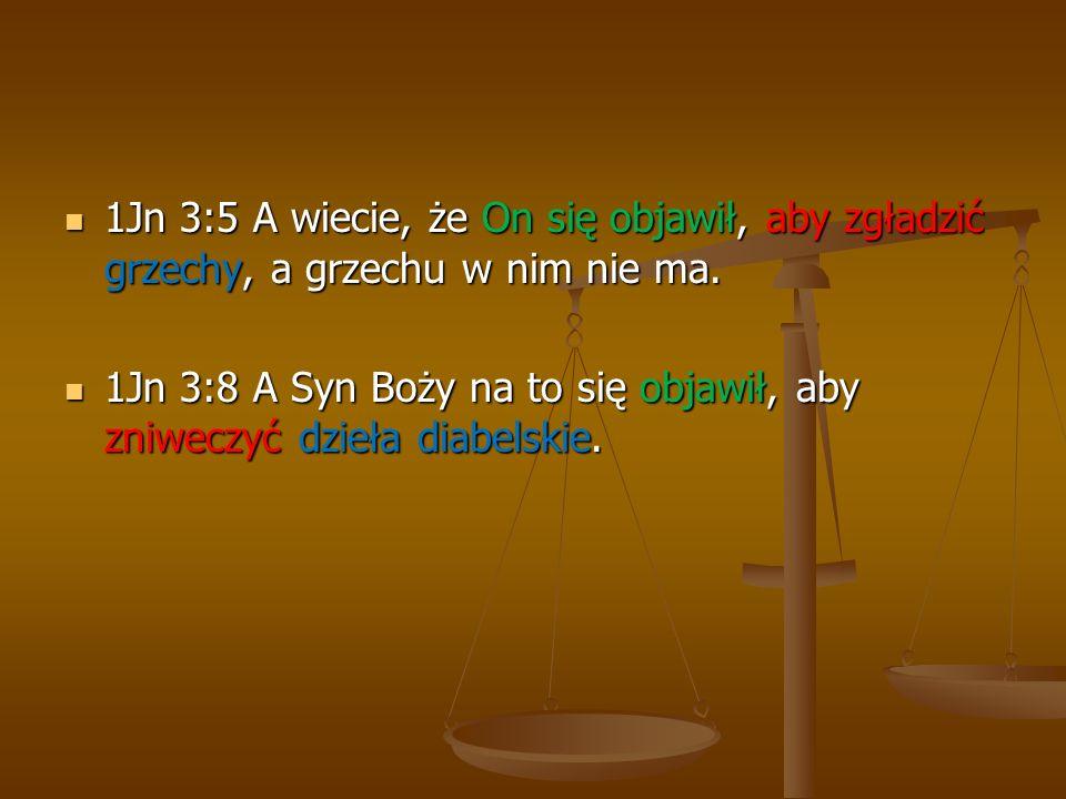 1Jn 3:5 A wiecie, że On się objawił, aby zgładzić grzechy, a grzechu w nim nie ma.