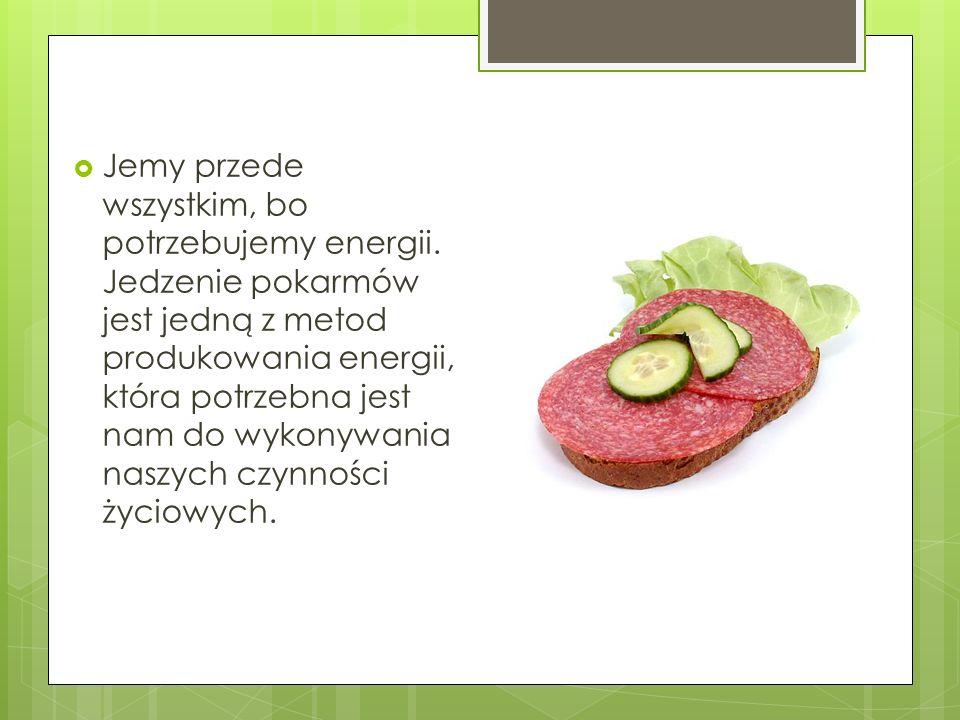 Jemy przede wszystkim, bo potrzebujemy energii