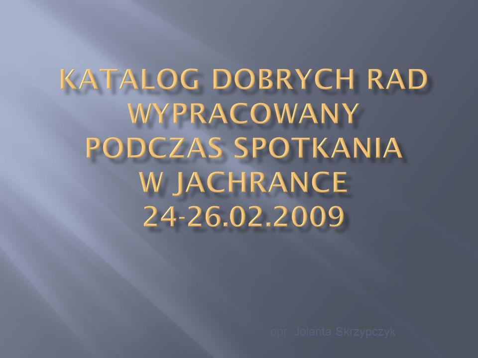 Katalog dobrych rad wypracowany podczas spotkania w Jachrance 24-26.02.2009