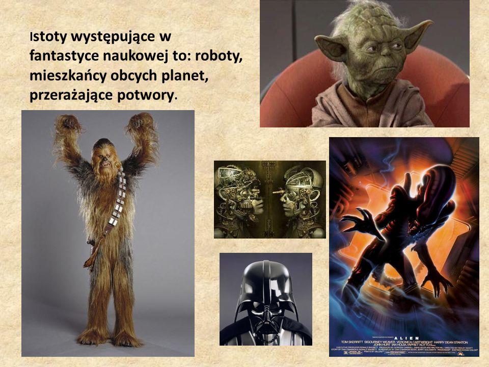 Istoty występujące w fantastyce naukowej to: roboty, mieszkańcy obcych planet, przerażające potwory.