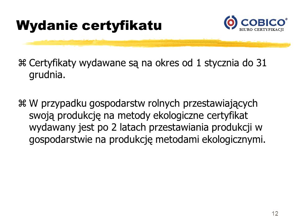 Wydanie certyfikatuCertyfikaty wydawane są na okres od 1 stycznia do 31 grudnia.
