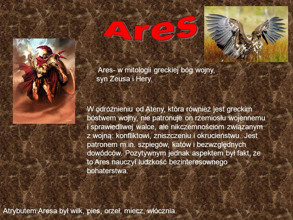 Ares Ares- w mitologii greckiej bóg wojny, syn Zeusa i Hery.