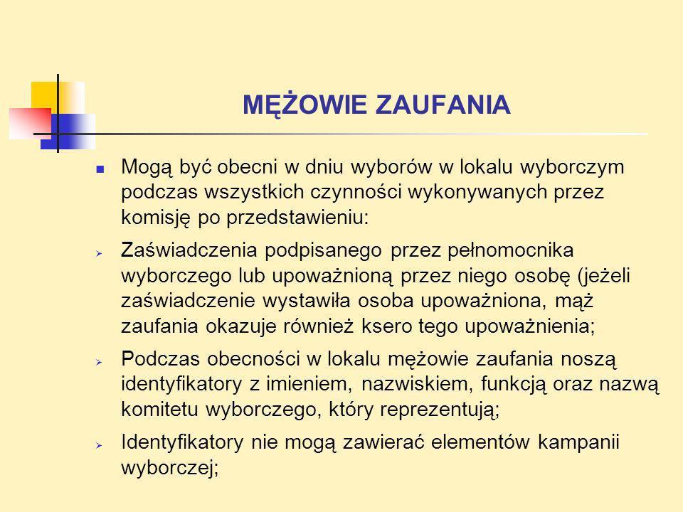 MĘŻOWIE ZAUFANIA Mogą być obecni w dniu wyborów w lokalu wyborczym podczas wszystkich czynności wykonywanych przez komisję po przedstawieniu: