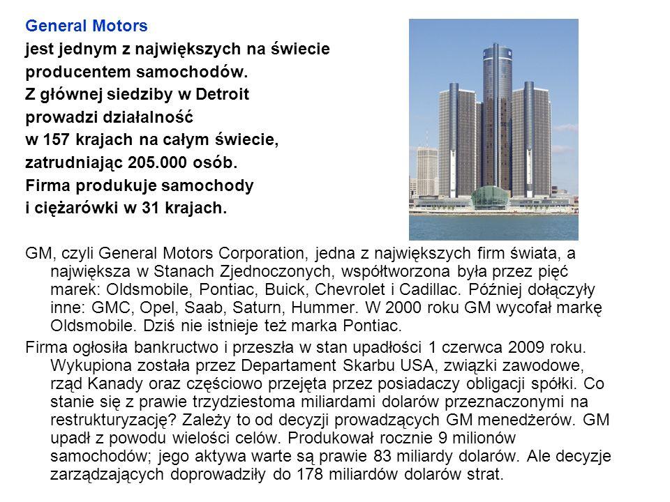 General Motors jest jednym z największych na świecie. producentem samochodów. Z głównej siedziby w Detroit.