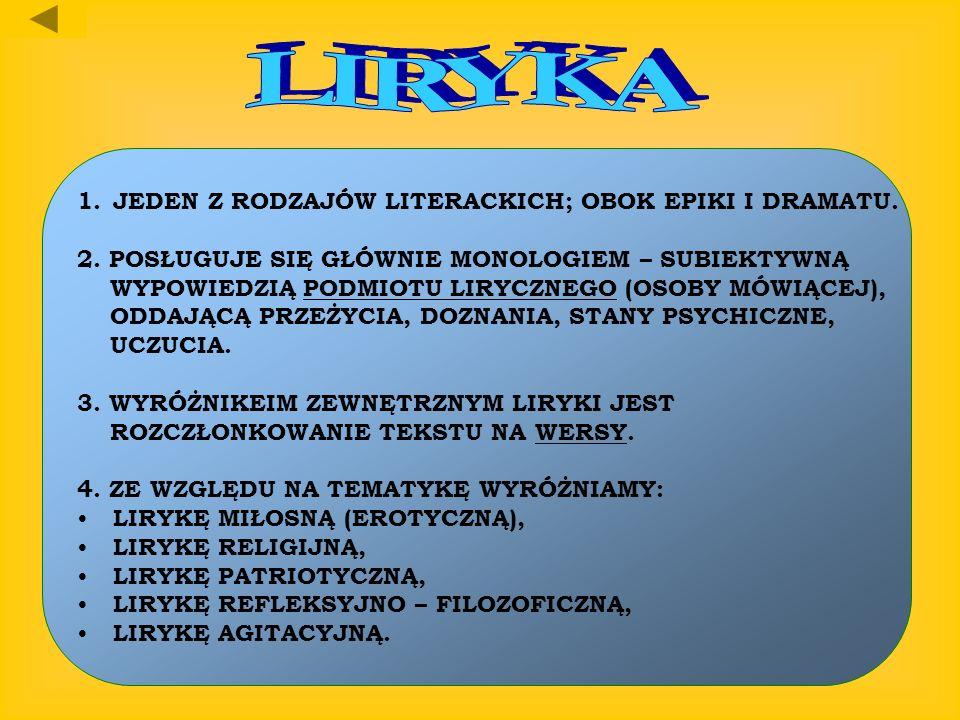 LIRYKA JEDEN Z RODZAJÓW LITERACKICH; OBOK EPIKI I DRAMATU.