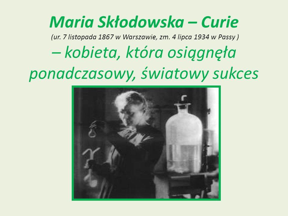Maria Skłodowska – Curie (ur. 7 listopada 1867 w Warszawie, zm