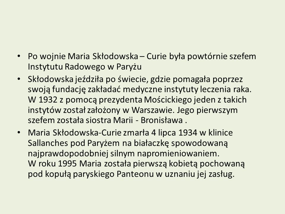 Po wojnie Maria Skłodowska – Curie była powtórnie szefem Instytutu Radowego w Paryżu