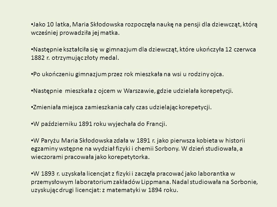 Jako 10 latka, Maria Skłodowska rozpoczęła naukę na pensji dla dziewcząt, którą wcześniej prowadziła jej matka.