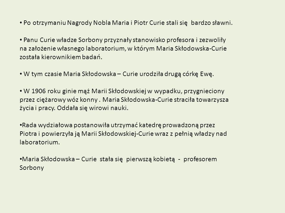 Po otrzymaniu Nagrody Nobla Maria i Piotr Curie stali się bardzo sławni.