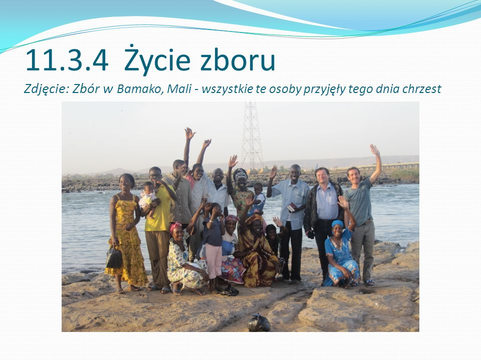 11.3.4 Życie zboru Zdjęcie: Zbór w Bamako, Mali - wszystkie te osoby przyjęły tego dnia chrzest