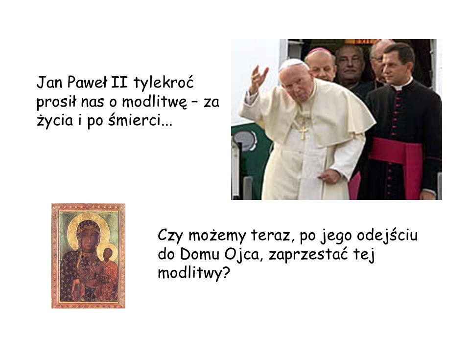 Jan Paweł II tylekroć prosił nas o modlitwę – za życia i po śmierci...