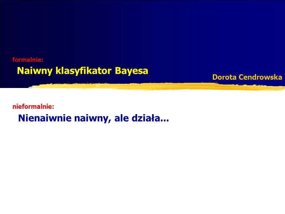 formalnie: Naiwny klasyfikator Bayesa