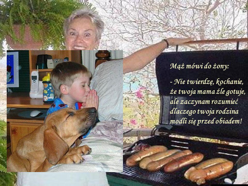 Mąż mówi do żony: - Nie twierdzę, kochanie, że twoja mama źle gotuje, ale zaczynam rozumieć dlaczego twoja rodzina modli się przed obiadem!