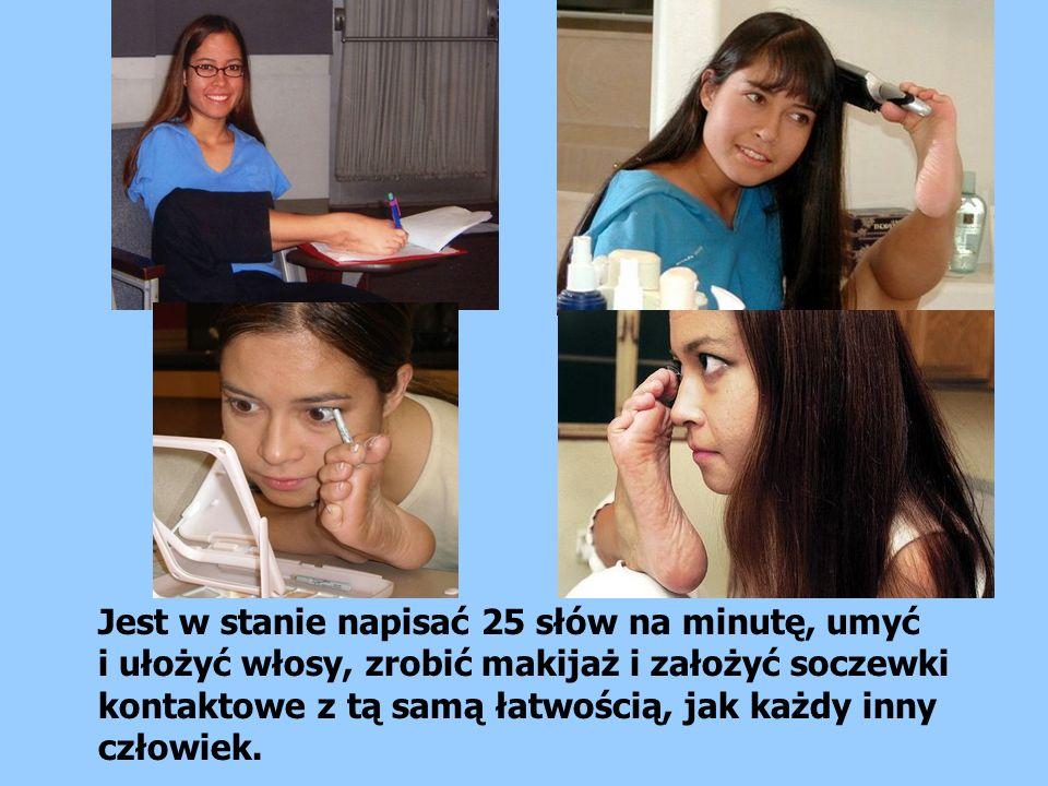 Jest w stanie napisać 25 słów na minutę, umyć i ułożyć włosy, zrobić makijaż i założyć soczewki kontaktowe z tą samą łatwością, jak każdy inny człowiek.