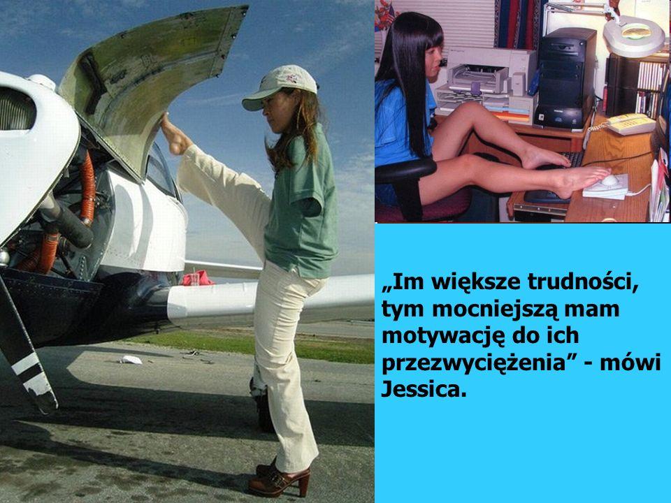 """""""Im większe trudności, tym mocniejszą mam motywację do ich przezwyciężenia - mówi Jessica."""