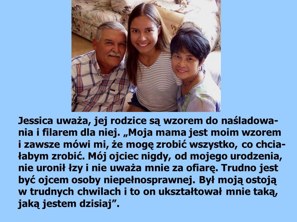 Jessica uważa, jej rodzice są wzorem do naśladowa-nia i filarem dla niej.