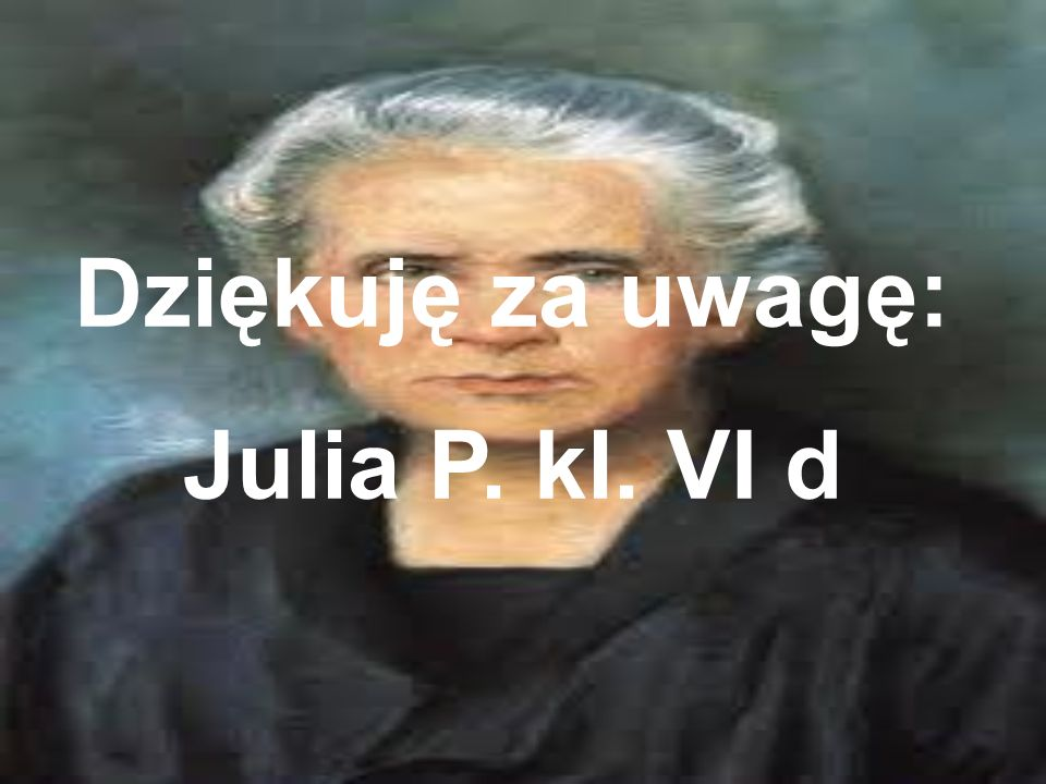 Dziękuję za uwagę: Julia P. kl. VI d