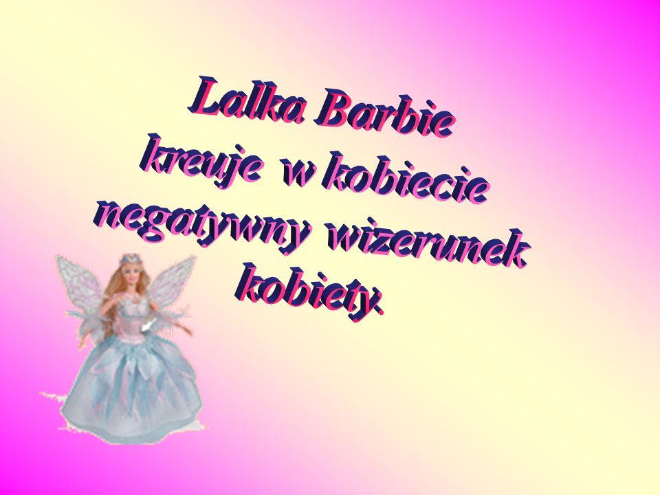 Lalka Barbie kreuje w kobiecie negatywny wizerunek kobiety.