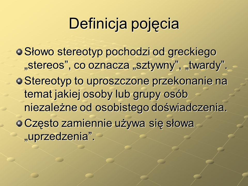 """Definicja pojęcia Słowo stereotyp pochodzi od greckiego """"stereos , co oznacza """"sztywny , """"twardy ."""
