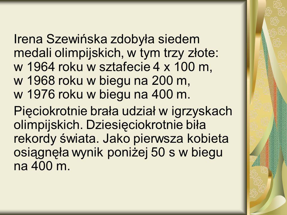Irena Szewińska zdobyła siedem medali olimpijskich, w tym trzy złote: