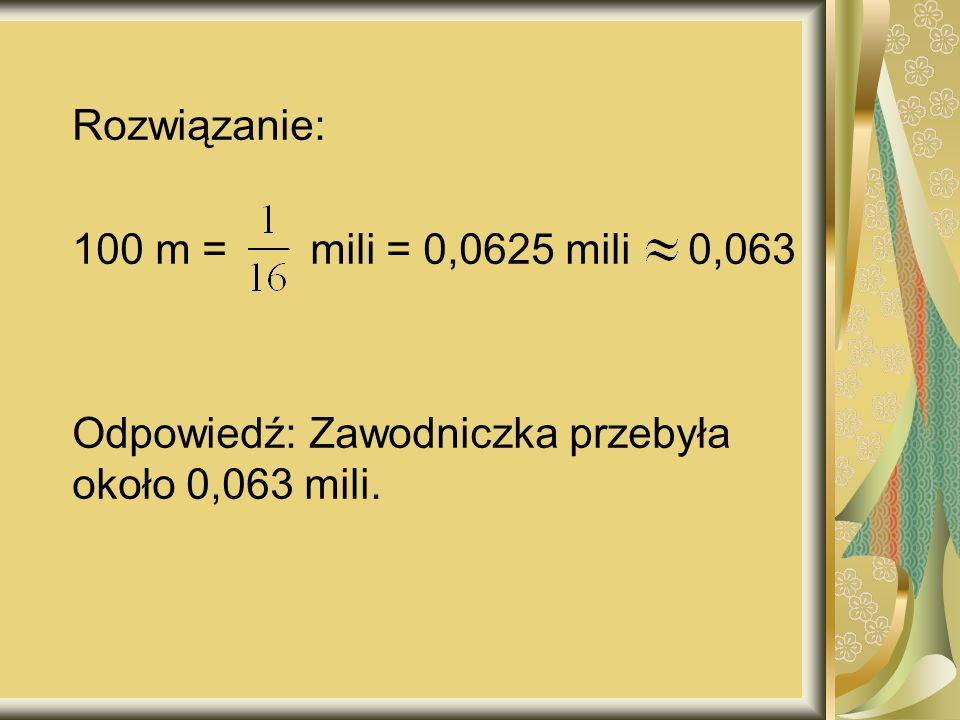 Rozwiązanie: 100 m = mili = 0,0625 mili 0,063