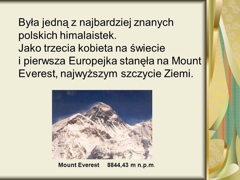 Była jedną z najbardziej znanych polskich himalaistek.